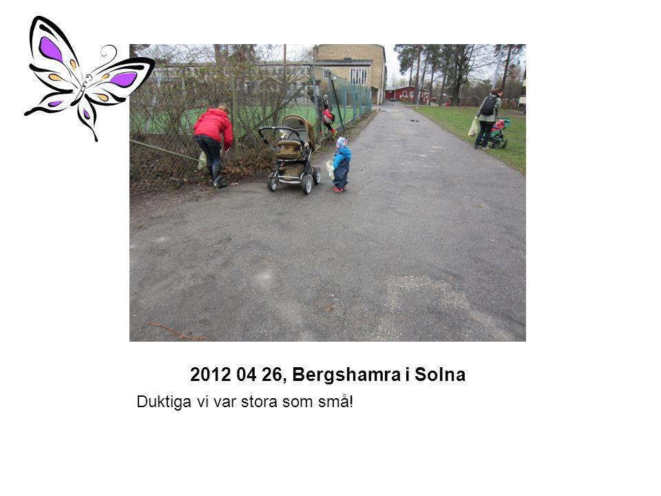 2012 04 26, Bergshamra i Solna Duktiga vi var stora som små!