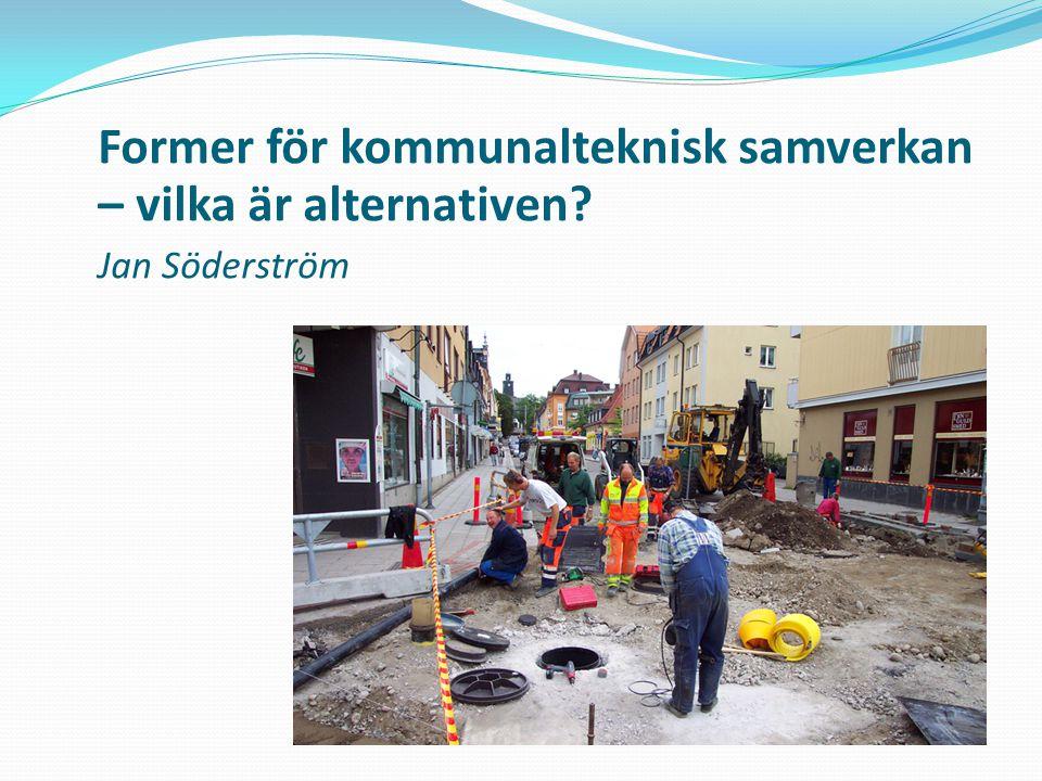 Former för kommunalteknisk samverkan – vilka är alternativen? Jan Söderström
