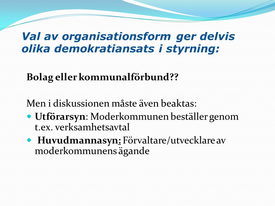 Val av organisationsform ger delvis olika demokratiansats i styrning: Bolag eller kommunalförbund?? Men i diskussionen måste även beaktas:  Utförarsy