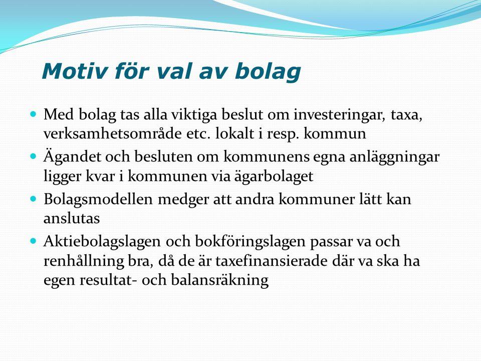 Motiv för val av bolag  Med bolag tas alla viktiga beslut om investeringar, taxa, verksamhetsområde etc. lokalt i resp. kommun  Ägandet och besluten