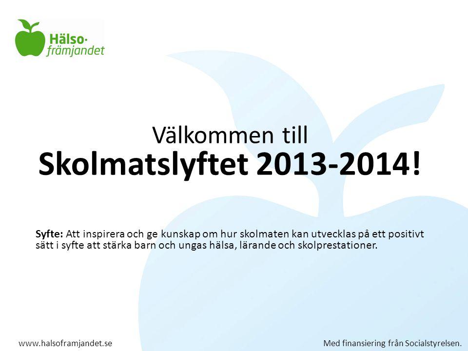 Välkommen till Skolmatslyftet 2013-2014! Syfte: Att inspirera och ge kunskap om hur skolmaten kan utvecklas på ett positivt sätt i syfte att stärka ba