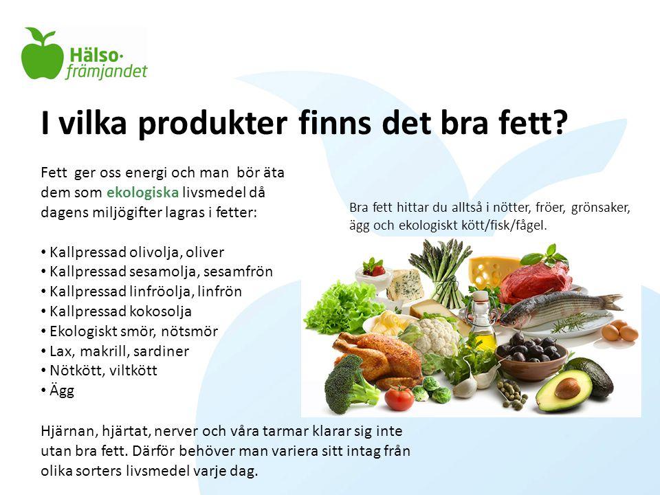 I vilka produkter finns det bra fett? Bra fett hittar du alltså i nötter, fröer, grönsaker, ägg och ekologiskt kött/fisk/fågel. Fett ger oss energi oc
