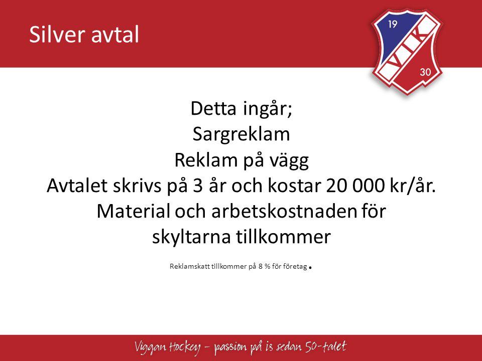 Silver avtal Detta ingår; Sargreklam Reklam på vägg Avtalet skrivs på 3 år och kostar 20 000 kr/år.