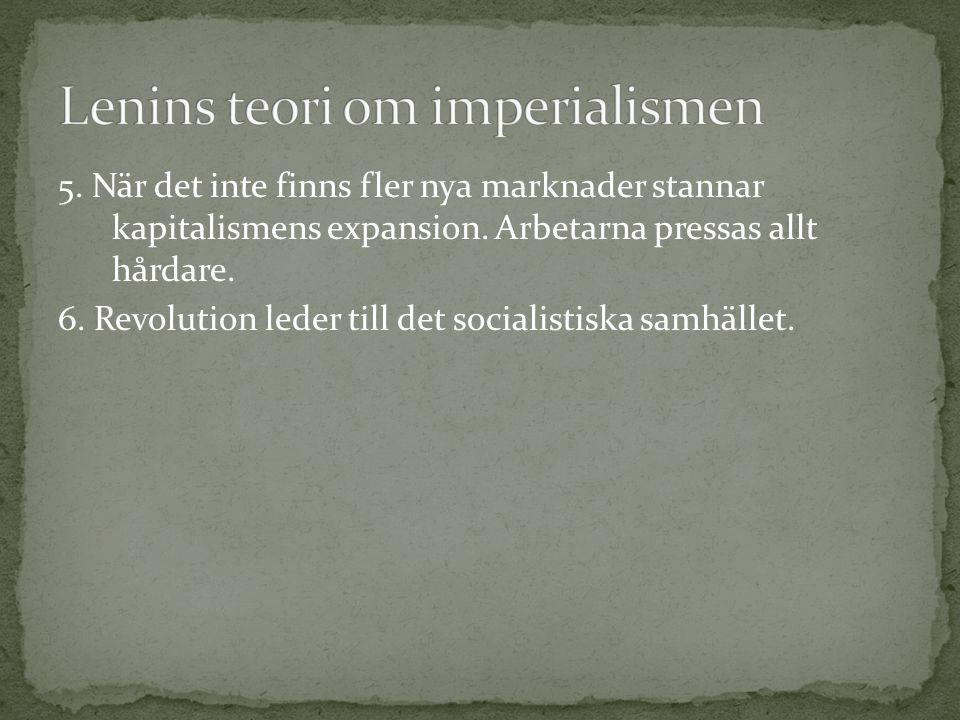 5. När det inte finns fler nya marknader stannar kapitalismens expansion. Arbetarna pressas allt hårdare. 6. Revolution leder till det socialistiska s