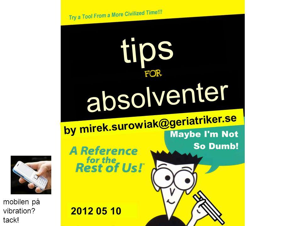 tips by mirek.surowiak@geriatriker.se 2012 05 10 absolventer mobilen på vibration? tack!