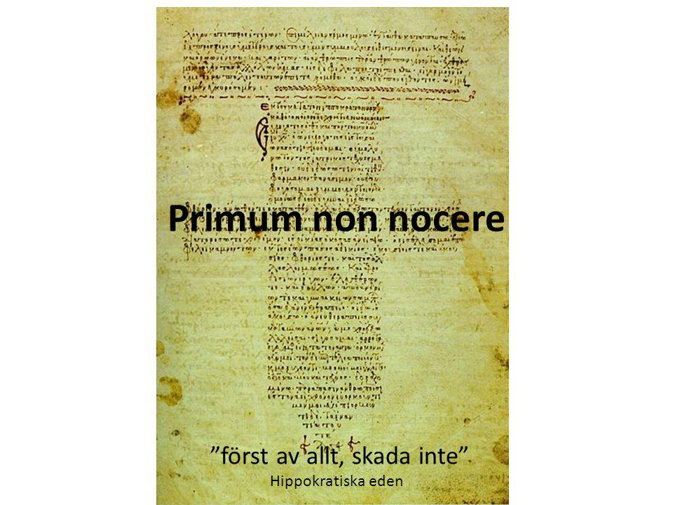 """Primum non nocere """"först av allt, skada inte"""" Hippokratiska eden"""