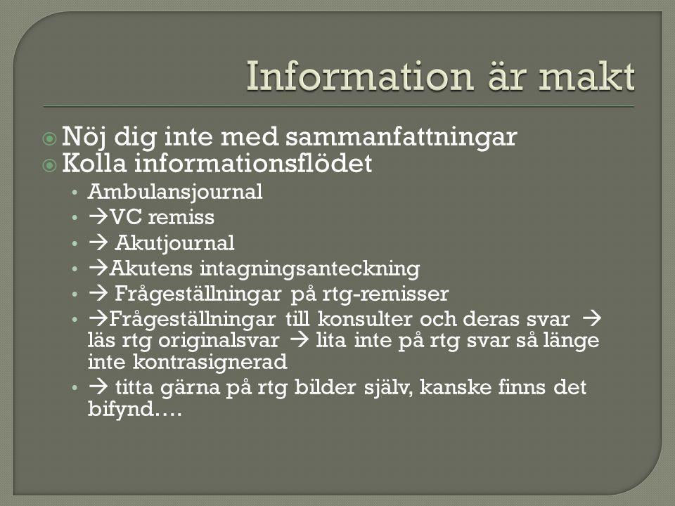  Nöj dig inte med sammanfattningar  Kolla informationsflödet • Ambulansjournal •  VC remiss •  Akutjournal •  Akutens intagningsanteckning •  Fr