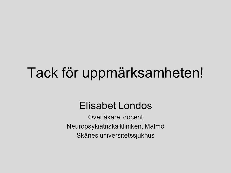 Tack för uppmärksamheten! Elisabet Londos Överläkare, docent Neuropsykiatriska kliniken, Malmö Skånes universitetssjukhus
