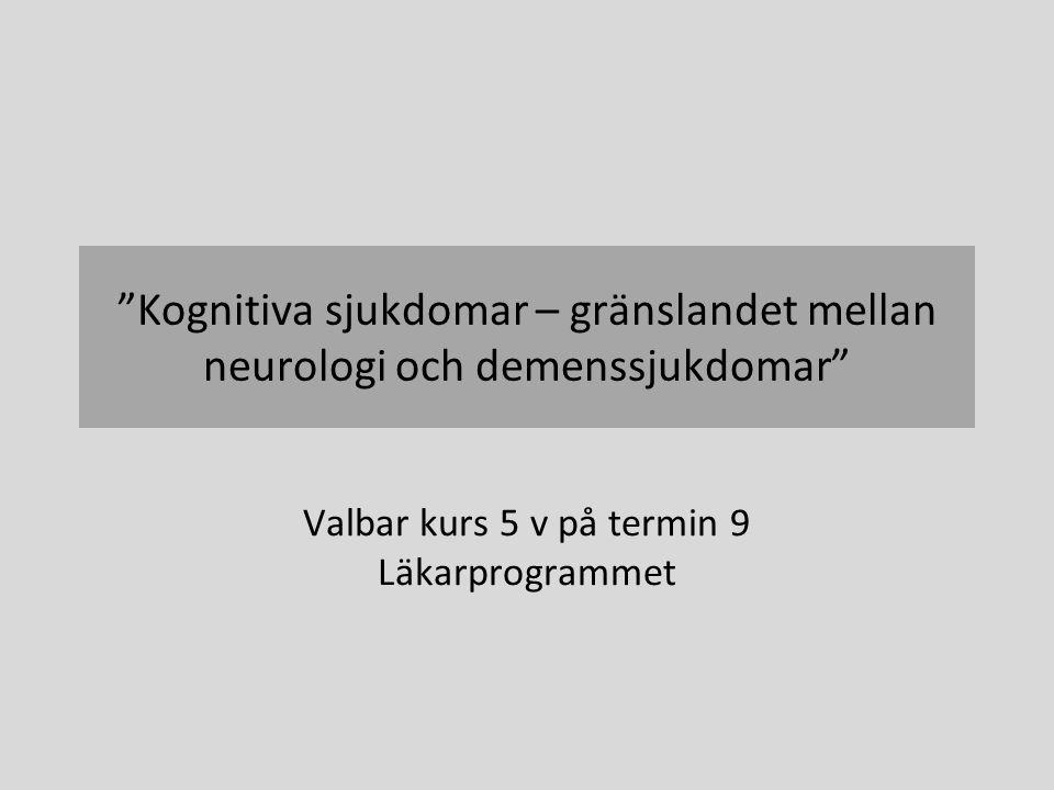 """""""Kognitiva sjukdomar – gränslandet mellan neurologi och demenssjukdomar"""" Valbar kurs 5 v på termin 9 Läkarprogrammet"""