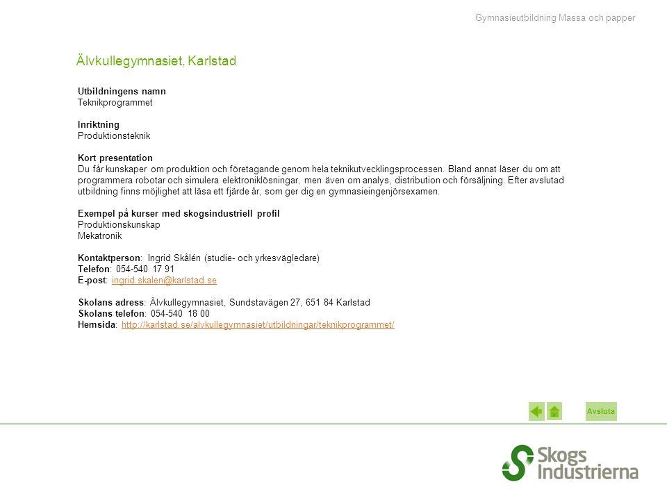 Avsluta Älvkullegymnasiet, Karlstad Utbildningens namn Teknikprogrammet Inriktning Produktionsteknik Kort presentation Du får kunskaper om produktion