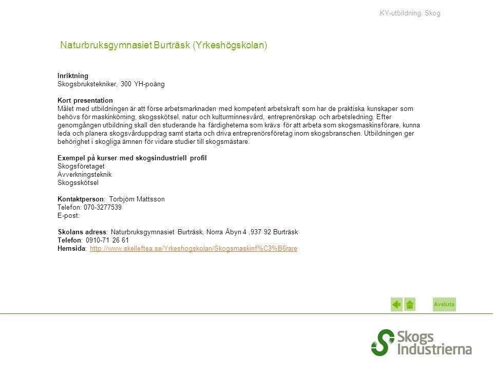 Avsluta Naturbruksgymnasiet Burträsk (Yrkeshögskolan) Inriktning Skogsbrukstekniker, 300 YH-poäng Kort presentation Målet med utbildningen är att förs