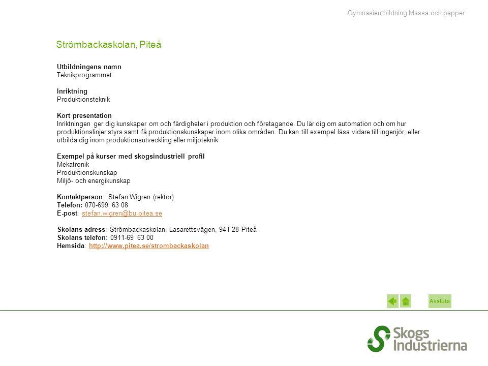 Avsluta Strömbackaskolan, Piteå Utbildningens namn Teknikprogrammet Inriktning Produktionsteknik Kort presentation Inriktningen ger dig kunskaper om o