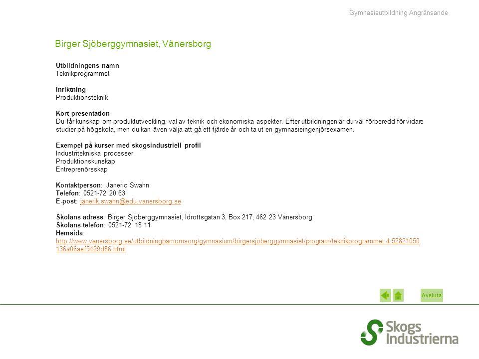 Avsluta Birger Sjöberggymnasiet, Vänersborg Utbildningens namn Teknikprogrammet Inriktning Produktionsteknik Kort presentation Du får kunskap om produ