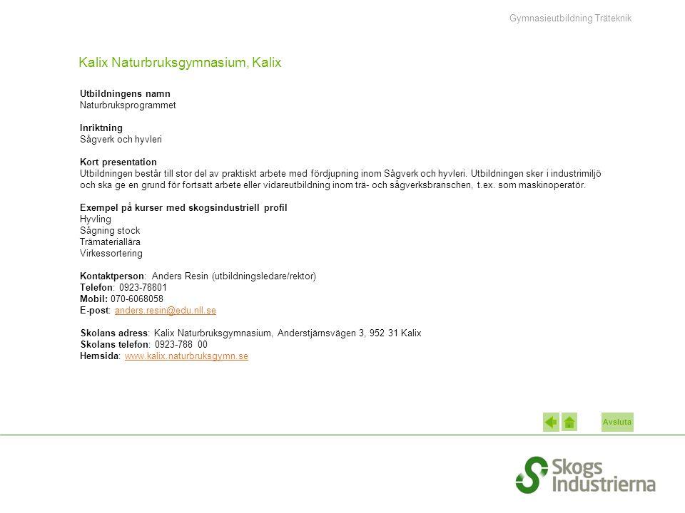 Avsluta Kalix Naturbruksgymnasium, Kalix Utbildningens namn Naturbruksprogrammet Inriktning Sågverk och hyvleri Kort presentation Utbildningen består