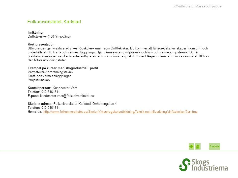 Avsluta Folkuniversitetet, Karlstad Inriktning Driftstekniker (400 Yh-poäng) Kort presentation Utbildningen ger kvalificerad yrkeshögskoleexamen som D