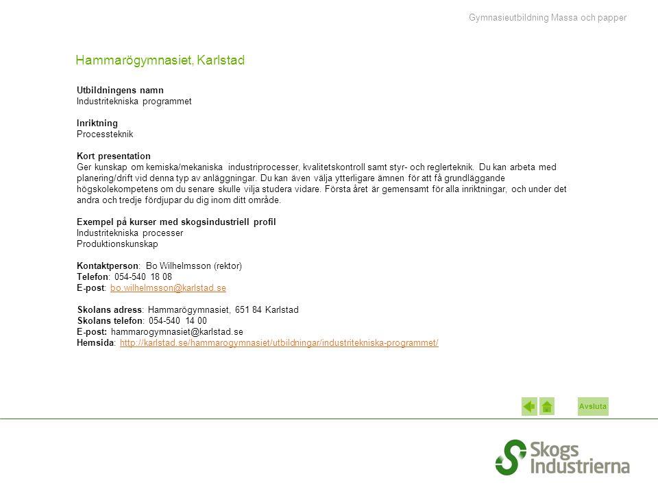 Avsluta Hammarögymnasiet, Karlstad Utbildningens namn Industritekniska programmet Inriktning Processteknik Kort presentation Ger kunskap om kemiska/me