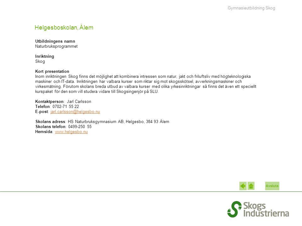 Avsluta Helgesboskolan, Ålem Utbildningens namn Naturbruksprogrammet Inriktning Skog Kort presentation Inom inriktningen Skog finns det möjlighet att