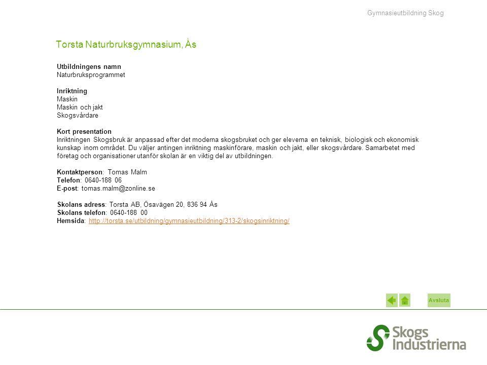 Avsluta Torsta Naturbruksgymnasium, Ås Utbildningens namn Naturbruksprogrammet Inriktning Maskin Maskin och jakt Skogsvårdare Kort presentation Inrikt