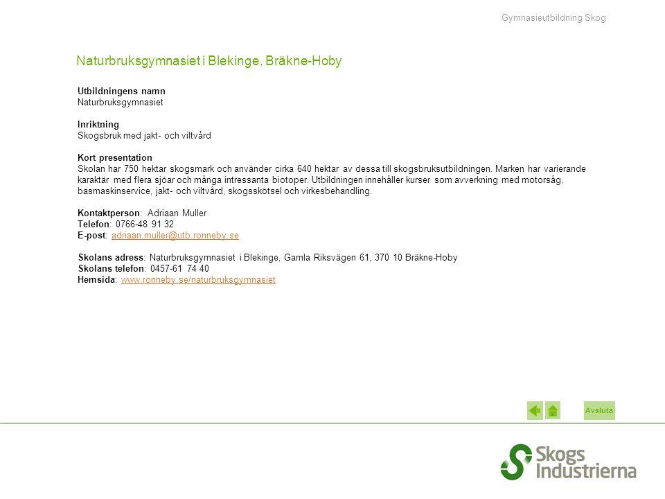 Avsluta Naturbruksgymnasiet i Blekinge, Bräkne-Hoby Utbildningens namn Naturbruksgymnasiet Inriktning Skogsbruk med jakt- och viltvård Kort presentati