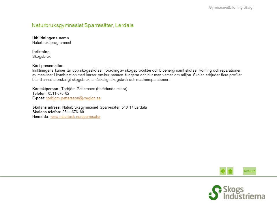 Avsluta Naturbruksgymnasiet Sparresäter, Lerdala Utbildningens namn Naturbruksprogrammet Inriktning Skogsbruk Kort presentation Inriktningens kurser t