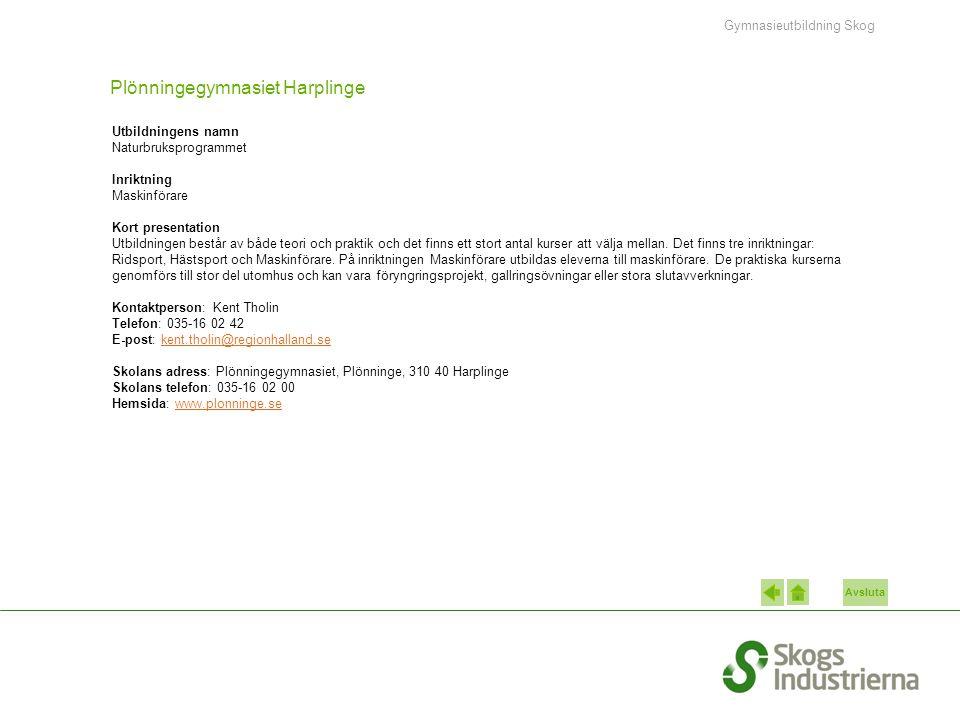 Avsluta Plönningegymnasiet Harplinge Utbildningens namn Naturbruksprogrammet Inriktning Maskinförare Kort presentation Utbildningen består av både teo