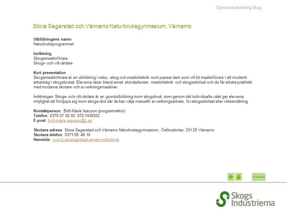 Avsluta Stora Segerstad och Värnamo Naturbruksgymnasium, Värnamo Utbildningens namn Naturbruksprogrammet Inriktning Skogsmaskinförare Skogs- och viltv