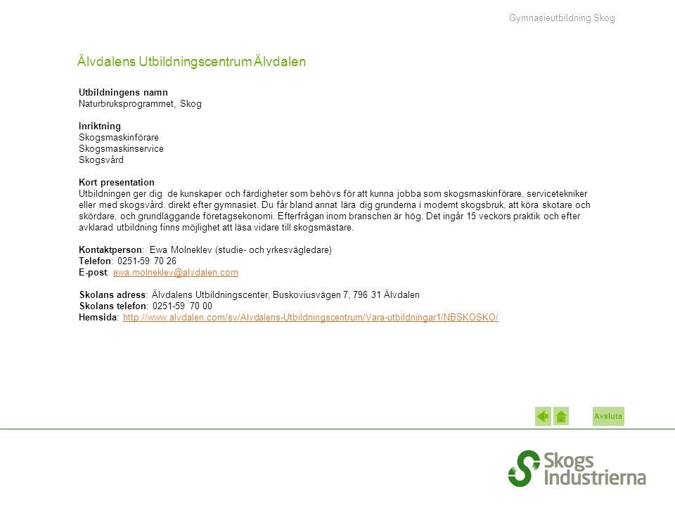 Avsluta Älvdalens Utbildningscentrum Älvdalen Utbildningens namn Naturbruksprogrammet, Skog Inriktning Skogsmaskinförare Skogsmaskinservice Skogsvård