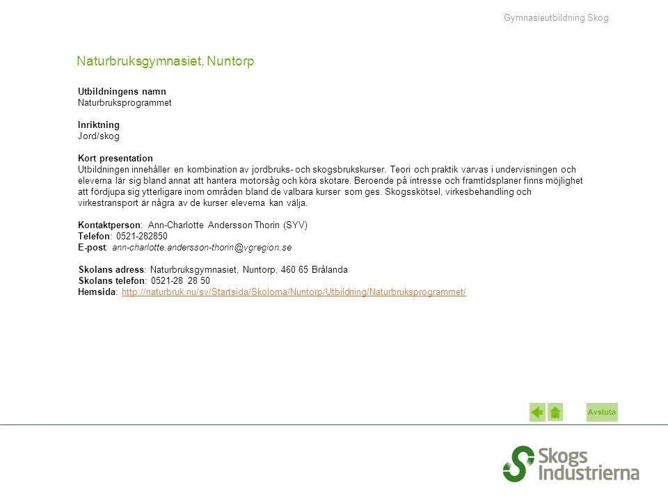 Avsluta Naturbruksgymnasiet, Nuntorp Utbildningens namn Naturbruksprogrammet Inriktning Jord/skog Kort presentation Utbildningen innehåller en kombina