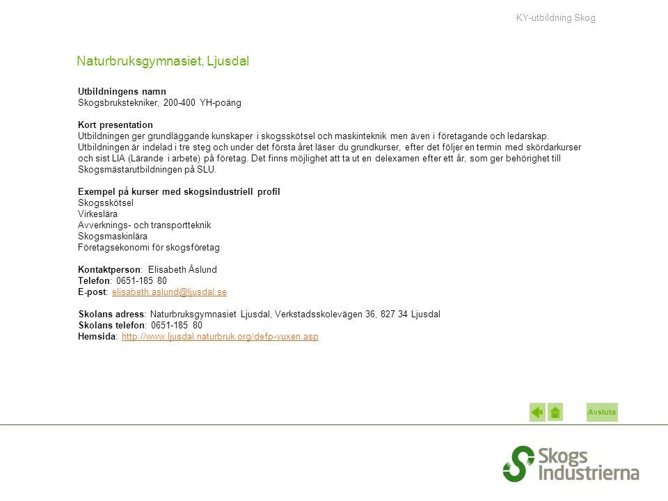 Avsluta Naturbruksgymnasiet, Ljusdal Utbildningens namn Skogsbrukstekniker, 200-400 YH-poäng Kort presentation Utbildningen ger grundläggande kunskape