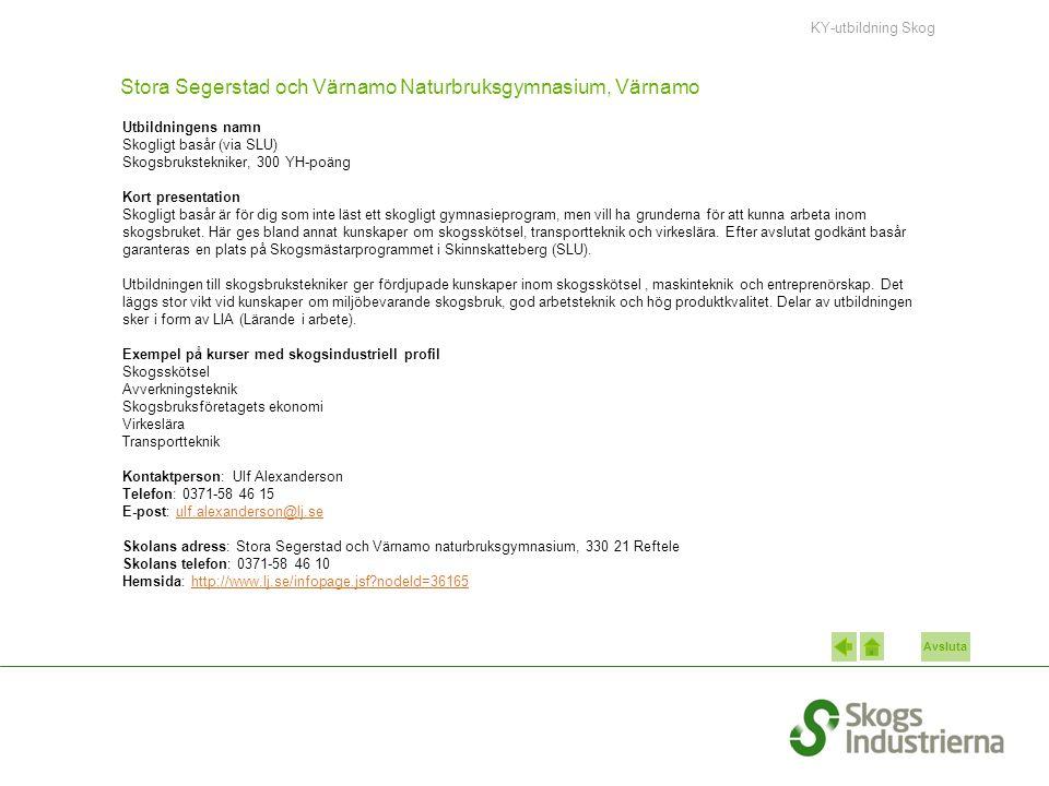 Avsluta Stora Segerstad och Värnamo Naturbruksgymnasium, Värnamo Utbildningens namn Skogligt basår (via SLU) Skogsbrukstekniker, 300 YH-poäng Kort pre