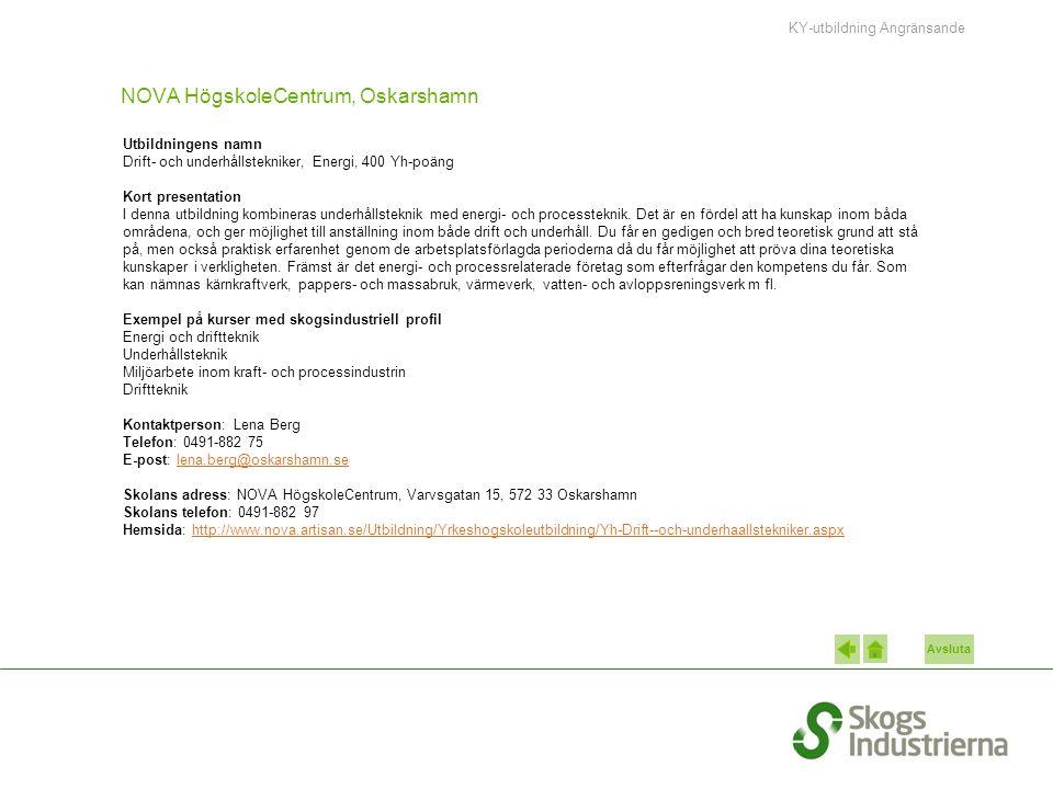 Avsluta NOVA HögskoleCentrum, Oskarshamn Utbildningens namn Drift- och underhållstekniker, Energi, 400 Yh-poäng Kort presentation I denna utbildning k