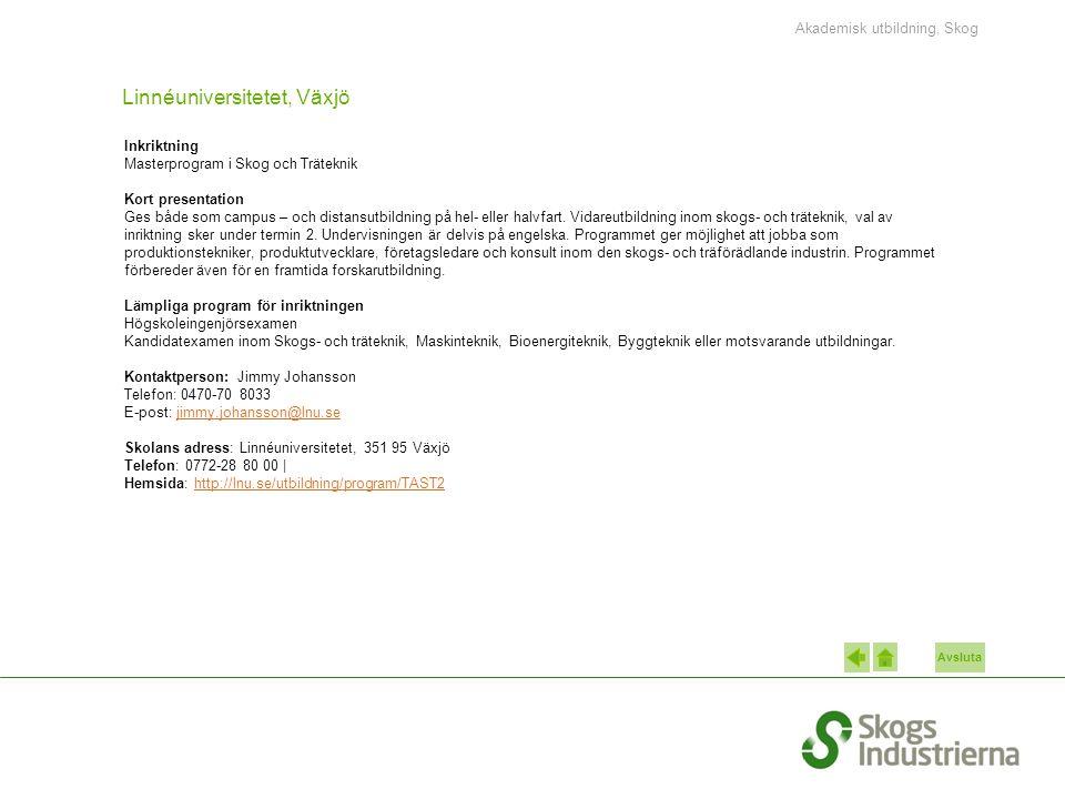Avsluta Linnéuniversitetet, Växjö Inkriktning Masterprogram i Skog och Träteknik Kort presentation Ges både som campus – och distansutbildning på hel-