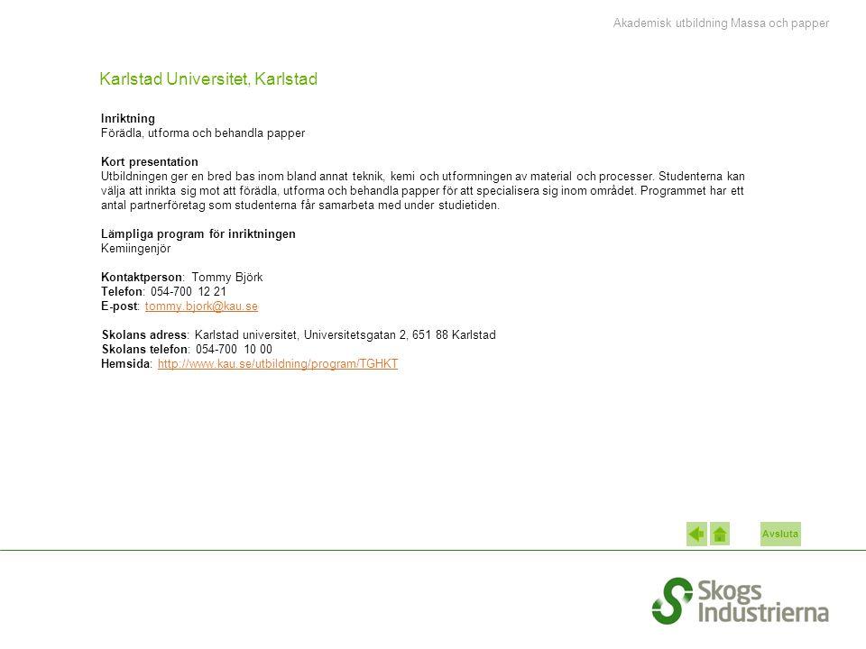 Avsluta Karlstad Universitet, Karlstad Inriktning Förädla, utforma och behandla papper Kort presentation Utbildningen ger en bred bas inom bland annat