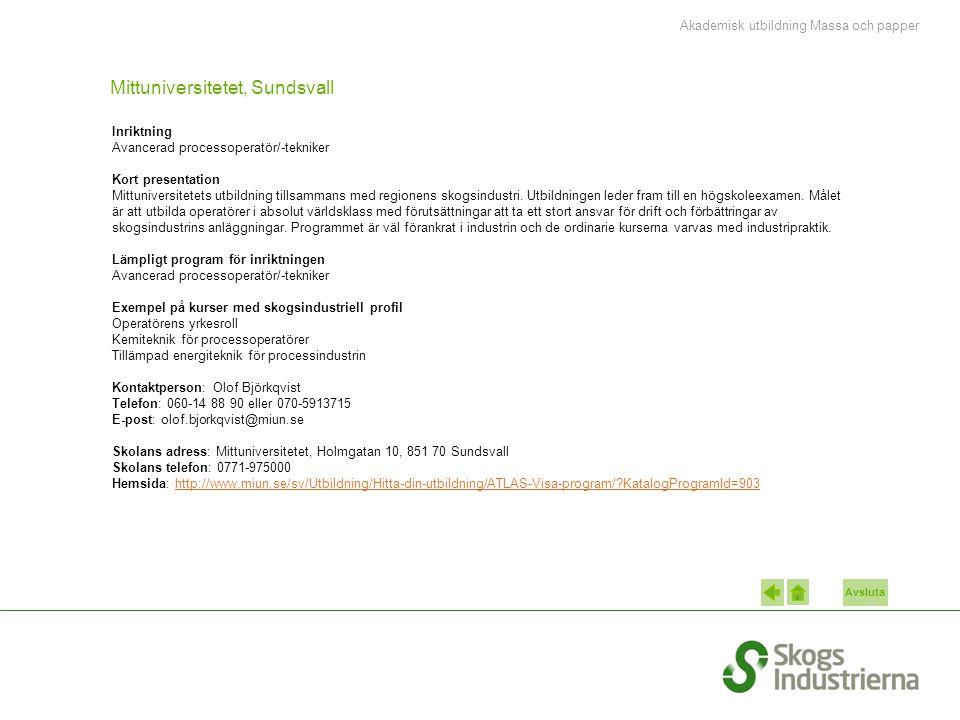 Avsluta Mittuniversitetet, Sundsvall Inriktning Avancerad processoperatör/-tekniker Kort presentation Mittuniversitetets utbildning tillsammans med re