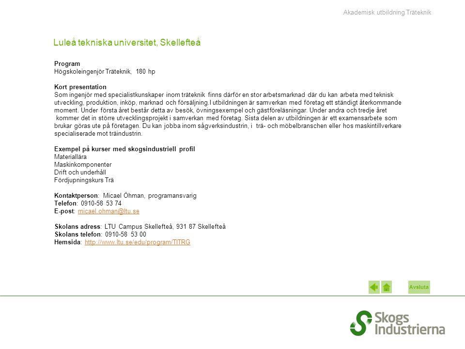 Avsluta Luleå tekniska universitet, Skellefteå Program Högskoleingenjör Träteknik, 180 hp Kort presentation Som ingenjör med specialistkunskaper inom