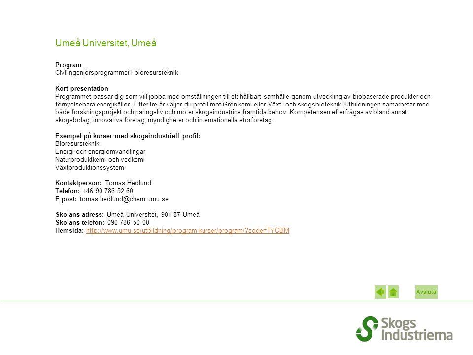Avsluta Umeå Universitet, Umeå Program Civilingenjörsprogrammet i bioresursteknik Kort presentation Programmet passar dig som vill jobba med omställni