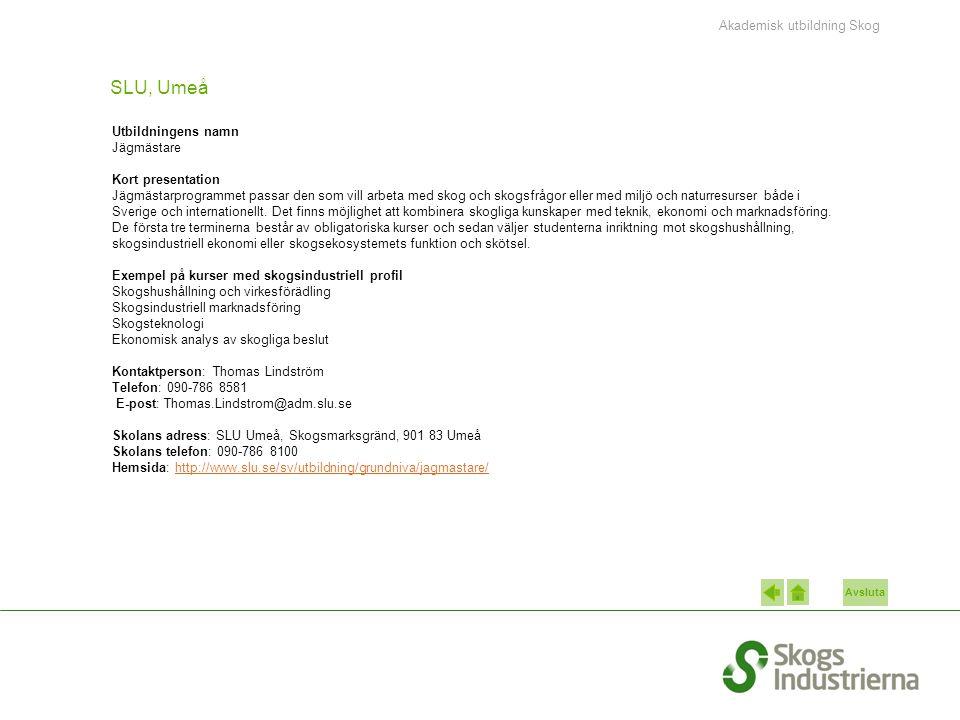 Avsluta SLU, Umeå Utbildningens namn Jägmästare Kort presentation Jägmästarprogrammet passar den som vill arbeta med skog och skogsfrågor eller med mi