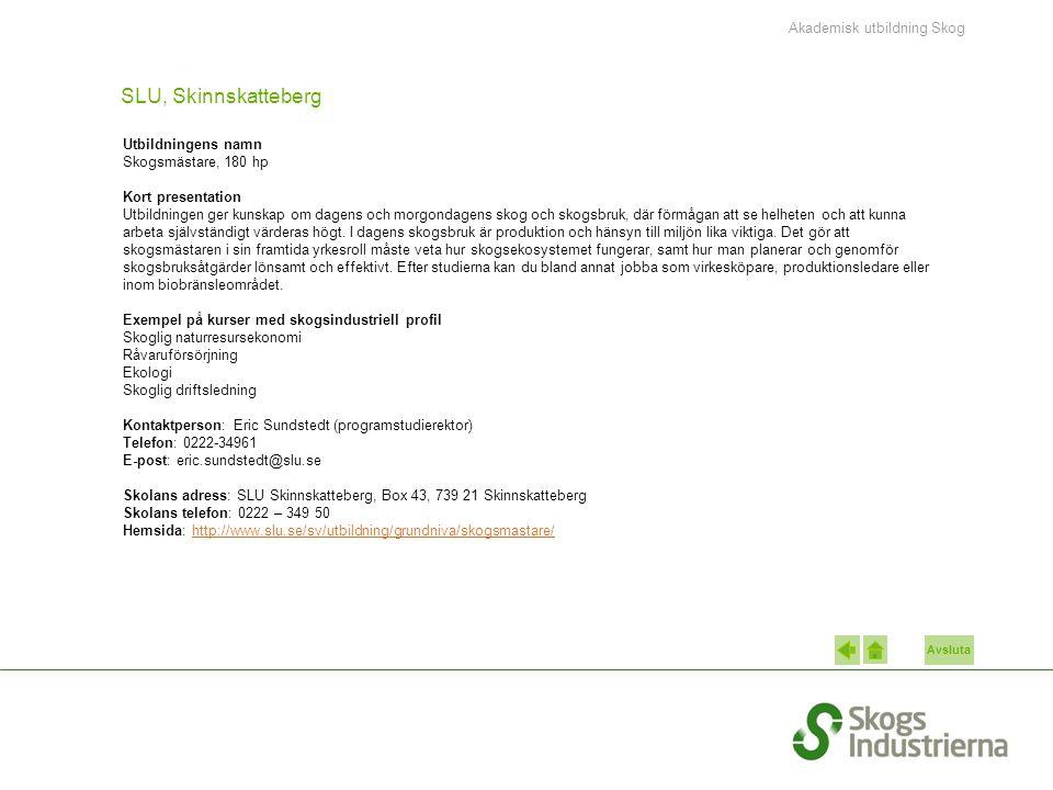 Avsluta SLU, Skinnskatteberg Utbildningens namn Skogsmästare, 180 hp Kort presentation Utbildningen ger kunskap om dagens och morgondagens skog och sk