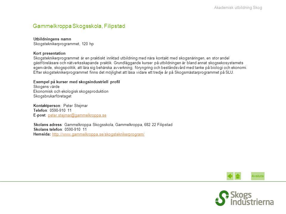 Avsluta Gammelkroppa Skogsskola, Filipstad Utbildningens namn Skogsteknikerprogrammet, 120 hp Kort presentation Skogsteknikerprogrammet är en praktisk