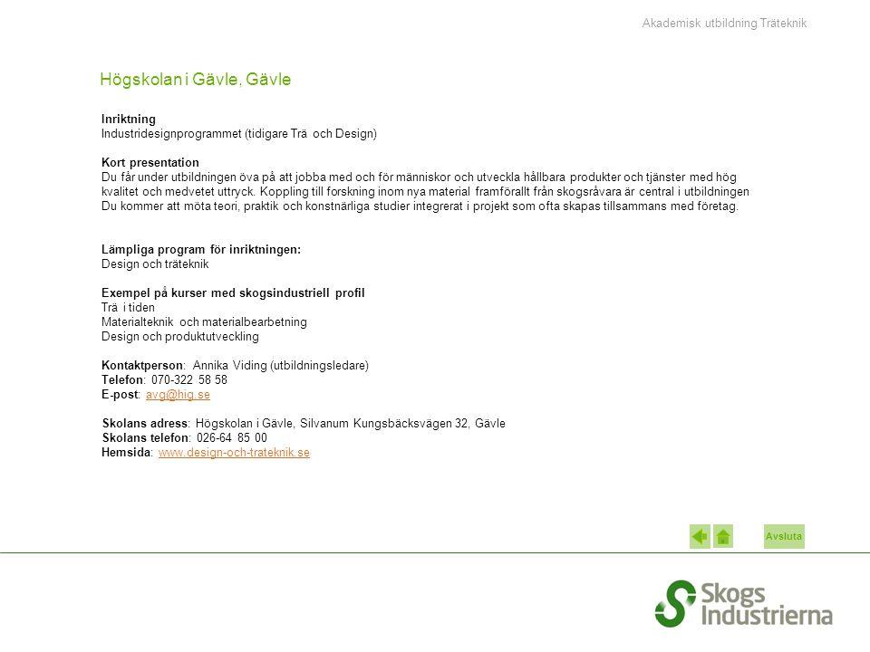 Avsluta Högskolan i Gävle, Gävle Inriktning Industridesignprogrammet (tidigare Trä och Design) Kort presentation Du får under utbildningen öva på att