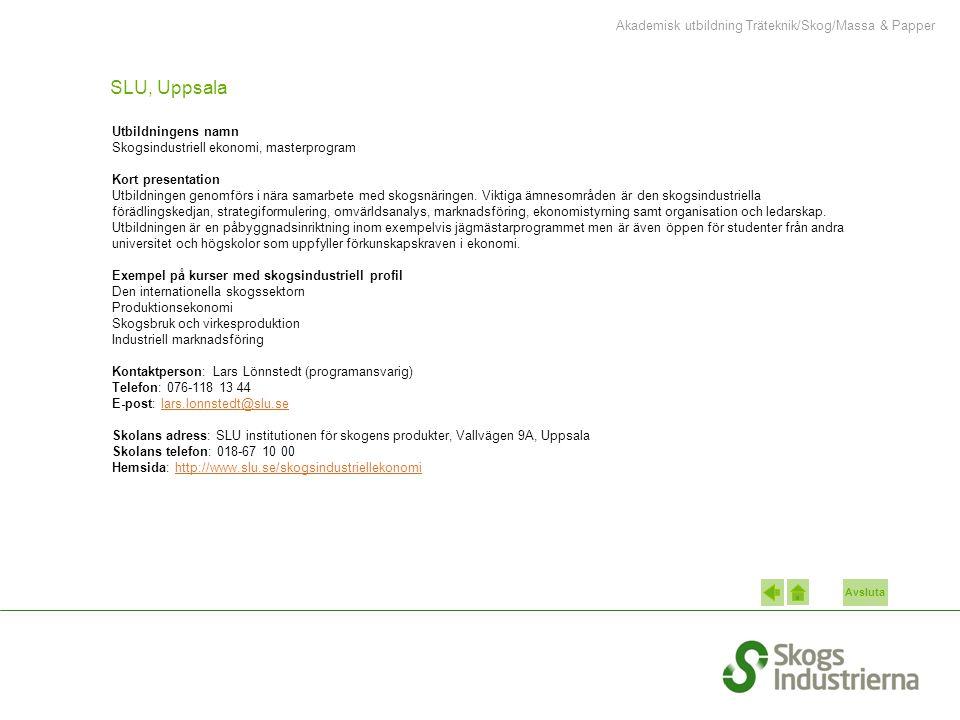 Avsluta SLU, Uppsala Utbildningens namn Skogsindustriell ekonomi, masterprogram Kort presentation Utbildningen genomförs i nära samarbete med skogsnär
