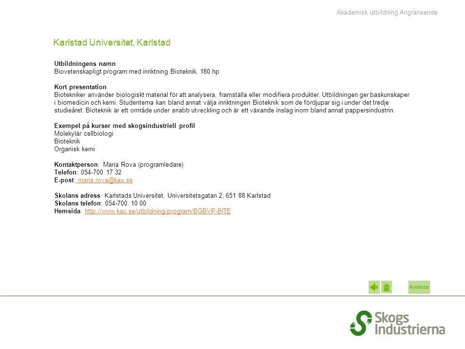 Avsluta Karlstad Universitet, Karlstad Utbildningens namn Biovetenskapligt program med inriktning Bioteknik, 180 hp Kort presentation Biotekniker anvä
