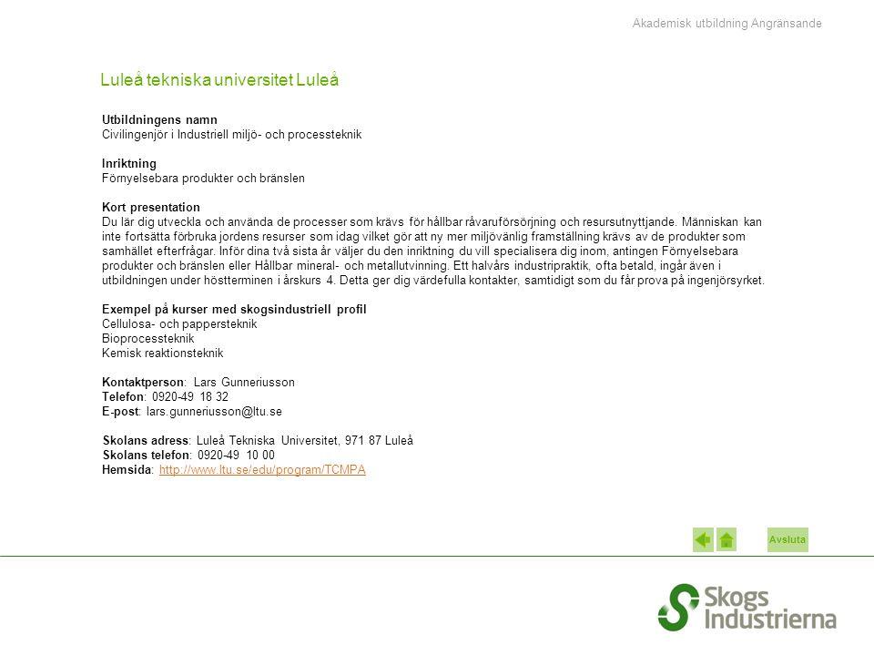 Avsluta Luleå tekniska universitet Luleå Utbildningens namn Civilingenjör i Industriell miljö- och processteknik Inriktning Förnyelsebara produkter oc