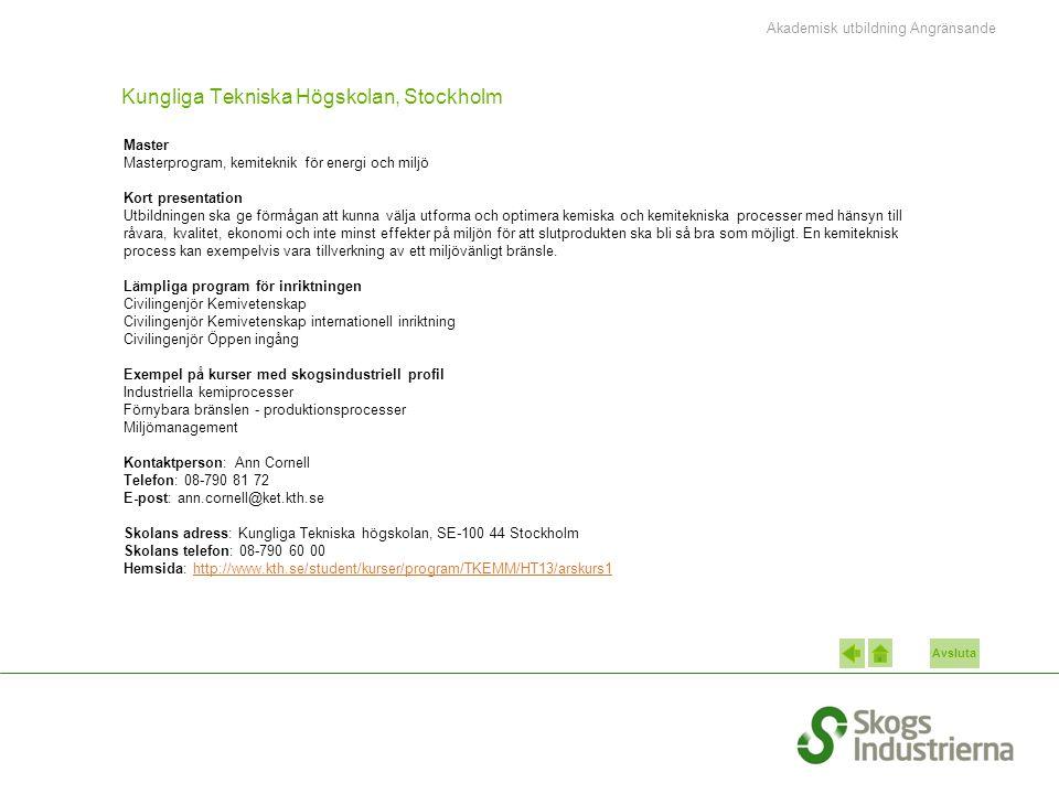 Avsluta Kungliga Tekniska Högskolan, Stockholm Master Masterprogram, kemiteknik för energi och miljö Kort presentation Utbildningen ska ge förmågan at