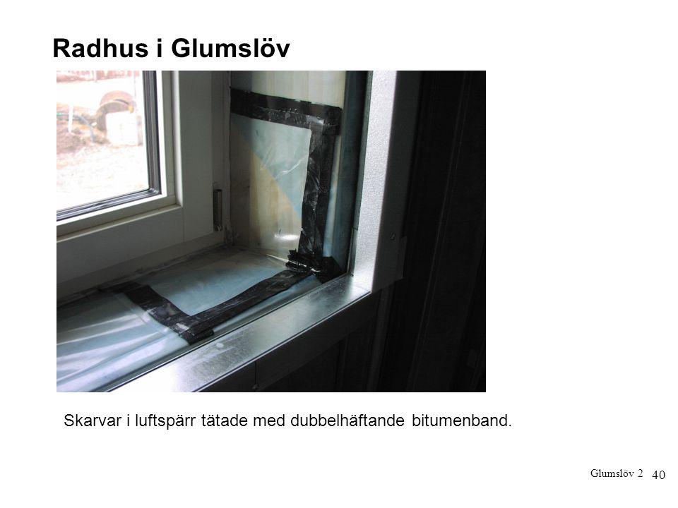 40 Radhus i Glumslöv Skarvar i luftspärr tätade med dubbelhäftande bitumenband. Glumslöv 2