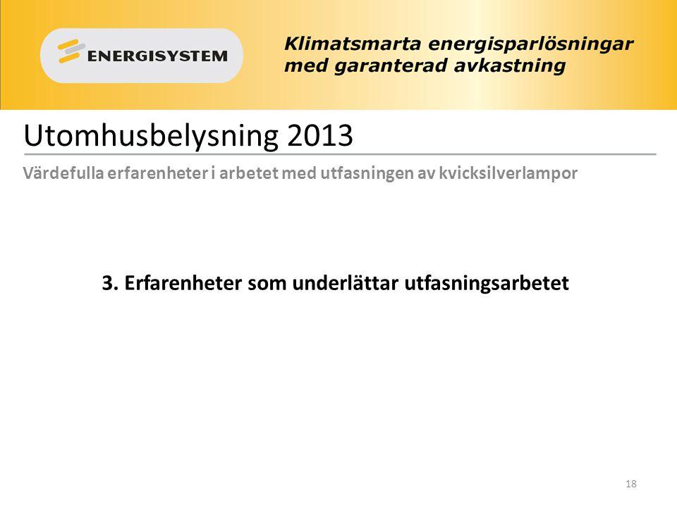 Utomhusbelysning 2013 Värdefulla erfarenheter i arbetet med utfasningen av kvicksilverlampor 3. Erfarenheter som underlättar utfasningsarbetet 18