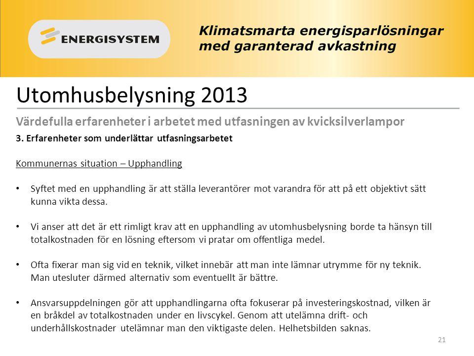 Utomhusbelysning 2013 Värdefulla erfarenheter i arbetet med utfasningen av kvicksilverlampor 3. Erfarenheter som underlättar utfasningsarbetet Kommune