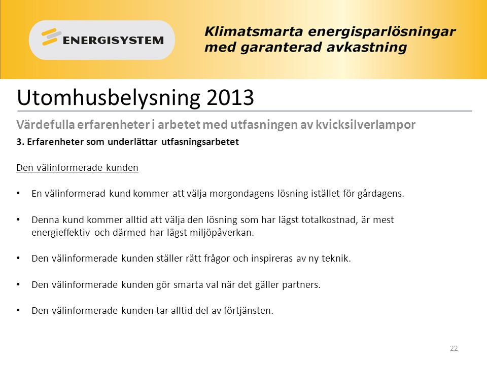 Utomhusbelysning 2013 Värdefulla erfarenheter i arbetet med utfasningen av kvicksilverlampor 3. Erfarenheter som underlättar utfasningsarbetet Den väl