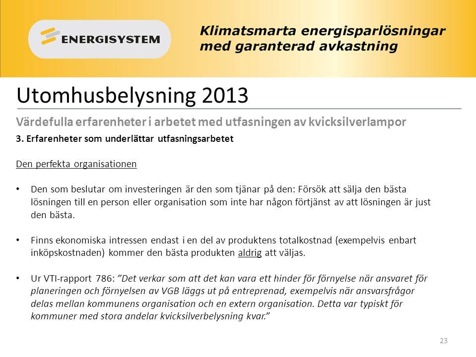 Utomhusbelysning 2013 Värdefulla erfarenheter i arbetet med utfasningen av kvicksilverlampor 3. Erfarenheter som underlättar utfasningsarbetet Den per