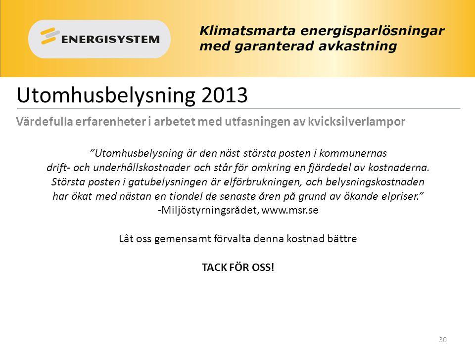 """Utomhusbelysning 2013 Värdefulla erfarenheter i arbetet med utfasningen av kvicksilverlampor """"Utomhusbelysning är den näst största posten i kommunerna"""